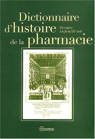 Dictionnaire d'histoire de la pharmacie : Des origines à la fin du XIXe siècle par Olivier Lafont, Societe d'histoire pharmacie