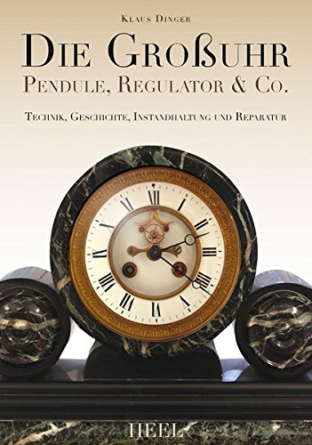 Die Großuhr: Pendule, Regulator & Co.