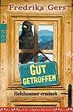 Gut getroffen: Ein Alpen-Krimi (Holzhammer ermittelt, Band 3)