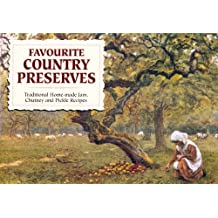 Favourite Country Preserves: Traditional Home-Made Jam, Chutney and Pickle Recipes
