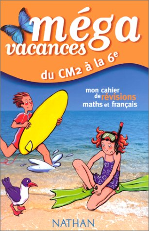 Du CM2 à la sixième : Mon cahier de révisions maths et français