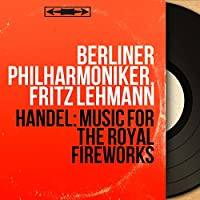 Handel: Music for the Royal Fireworks (Mono Version)