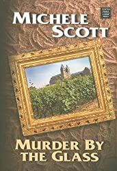 Murder by the Glass (Center Point Premier Mystery (Large Print)) by Michele Scott (2007-01-06)