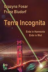 Terra Incognita. Erde in Harmonie. Erde in Wut