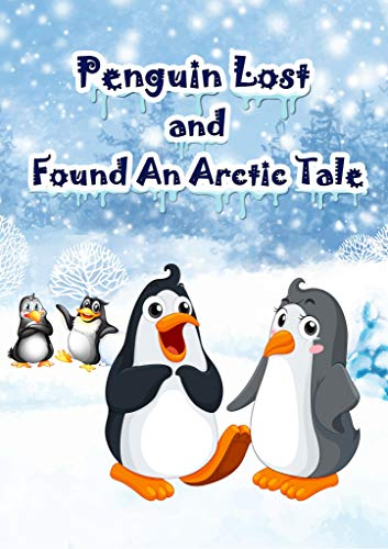 Penguin Lost and Found An Arctic Tale: bedtime story for kid (Bedtime stories book series for children  5) (English Edition)
