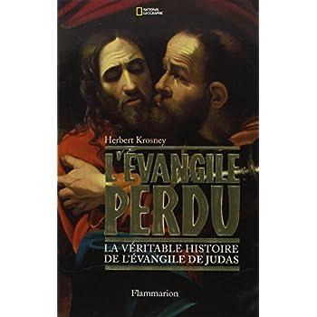 L'Evangile perdu : La véritable histoire de l'Evangile de Judas