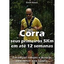 Corra seus primeiros 5km em até 12 semanas: Estratégias mentais e técnicas para vencer esta batalha. (Portuguese Edition)