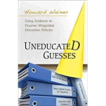 [Uneducated Guesses: Using Evidence to Uncover Misguided Education Policies] (By: Howard Wainer) [published: August, 2011]