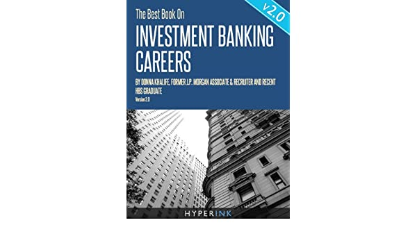 The Best Book On Investment Banking Careers (By Donna Khalife, Former JP  Morgan Associate & Recruiter, and HBS Graduate) - UPDATED and EXPANDED