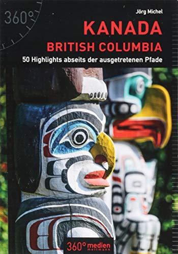 Kanada - British Columbia: 50 Highlights abseits der ausgetretenen Pfade (Westküste Kanada)