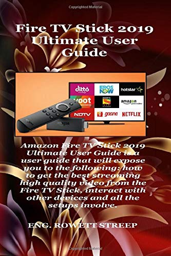 Fire TV Stick 2019 Ultimate User Guide: Amazon Fire TV Stick 2019 Ultimate User Guide is a user guide that will expose you to the following: how to get the best streaming high quality video from the..
