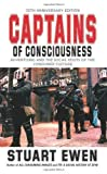 Captains Of Consciousness Advertising And The Social Roots Of The Consumer Culture by Ewen, Stuart Published by Basic Books Anniversary edition (2001) Paperback