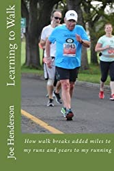 Learning to Walk: How walk breaks added miles to my runs and years to my running by Joe Henderson (2012-10-19)