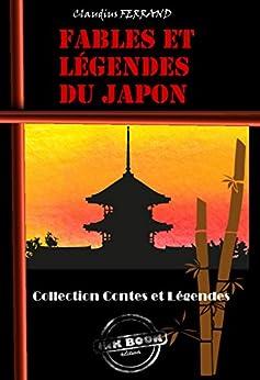 Fables et Légendes du Japon: édition intégrale (Asie et Chine : romans, contes et études)