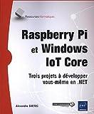 Raspberry Pi et Windows IoT Core - Trois projets à développer vous-même en .NET