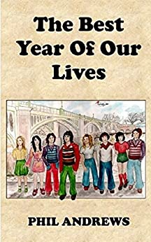 The Best Year Of Our Lives: Growing up in the 1970s, a group of young people ride the age and reach for the stars by [Andrews, Phil]