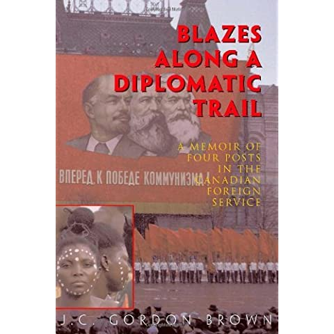 Blazes Along A Diplomatic Trail: A Memoir of Four Posts in the Canadian Foreign Service