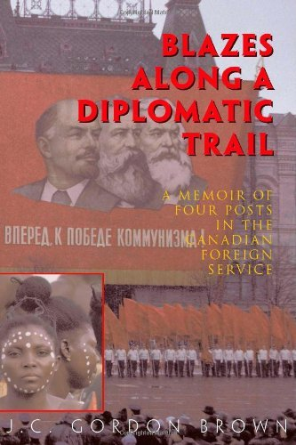 Blazes Along A Diplomatic Trail: A Memoir of Four Posts in the Canadian Foreign Service by Gordon Brown (2006-06-30)