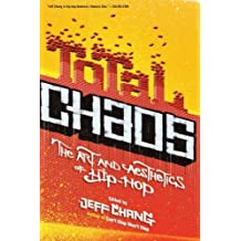 Total Chaos: The Art and Aesthetics of Hip-Hop by Jeff Chang (2007-01-09)
