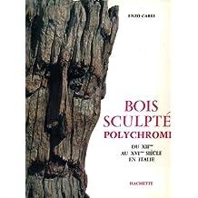 Bois sculptés polychromes du XIIème au XVIème siècle en Italie - Texte français de Pierrette Jean-Richard