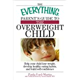 The Everything Parent's Guide to the Overweight Child: Help Your Child Lose Weight, Develop Healthy Eating Habits, and Build Self-confidence (Everything®)