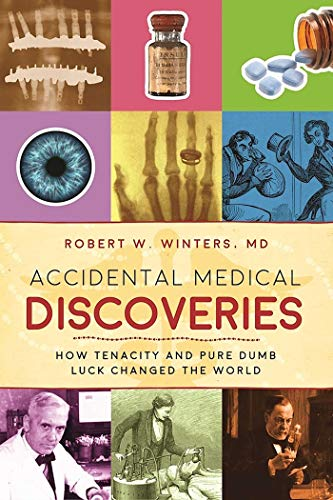 Accidental Medical Discoveries: How Tenacity and Pure Dumb Luck Changed the World (English Edition)