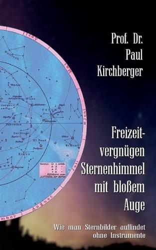 Freizeitvergnügen Sternenhimmel mit bloßem Auge: Wie man Sternbilder auffindet ohne Instrumente (Ratgeber Natur und Wissenschaft)