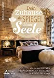 Dein Zuhause als Spiegel deiner Seele: Wie du mit kleinen Veränderungen dein Leben in Schwung bringst - Barbara Arzmüller