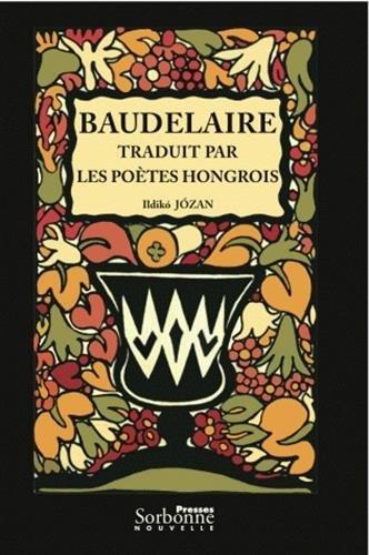 Baudelaire traduit par les poètes hongrois : Vers une théorie de la traduction