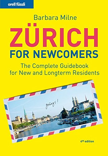 Zürich for Newcomers: The complete Guidebook for New and longterm Residents