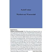 """Wahrheit und Wissenschaft: Vorspiel einer """"Philosophie der Freiheit"""" (Rudolf Steiner Gesamtausgabe / Schriften und Vorträge)"""