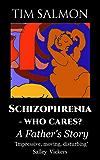 Schizophrenia - Who Cares? - A Father's Story