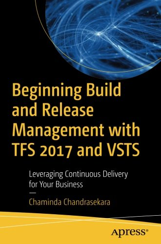 Preisvergleich Produktbild Beginning Build and Release Management with TFS 2017 and VSTS: Leveraging Continuous Delivery for Your Business