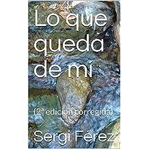 Lo que queda de mí: (2 edición corregida) (Spanish Edition)