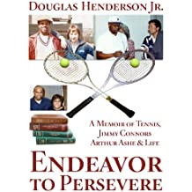 Endeavor to Persevere: A Memoir on Jimmy Connors, Arthur Ashe, Tennis and Life (English Edition)