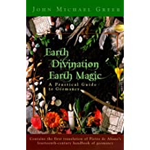 Earth Divination Earth Magic: A Practical Guide to Geomancy