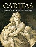 Caritas: Nächstenliebe von den frühen Christen bis zur Gegenwart