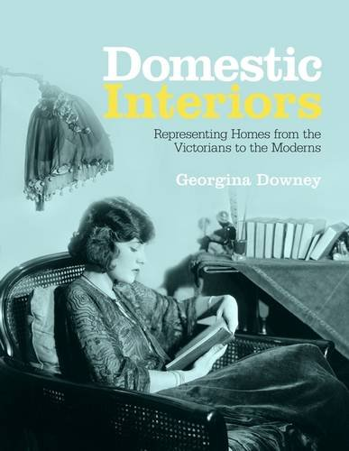 Domestic Interiors: Representing Homes from the Victorians to the Moderns