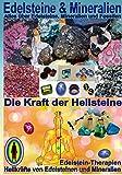 Edelsteine und Mineralien, Heilsteine: Das ganze Wissen über Edelsteine , Mineralien und Heilsteine -