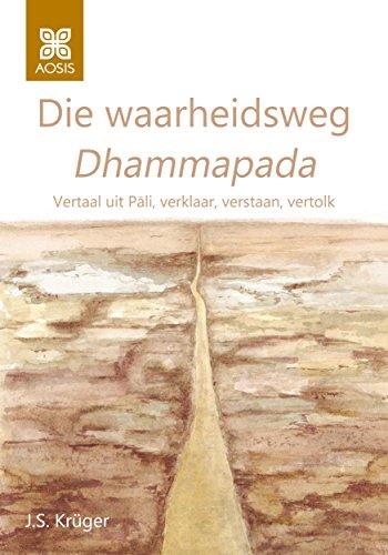 Die waarheidsweg Dhammapada: Vertaal uit Pāli, verklaar, verstaan, vertolk (Afrikaans Edition) por J.S. Krüger