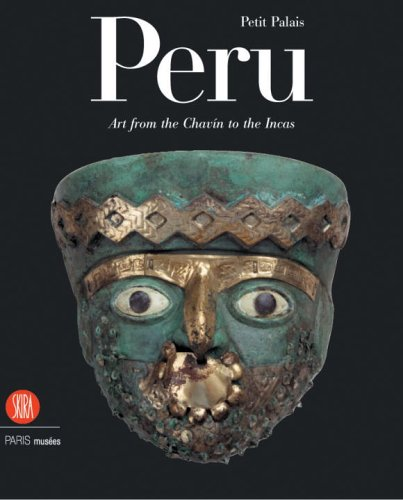 Peru. Art from the Chavín to the Incas: Art from the Chavin to the Incas (Collections Du Petit Palais, Musee Des Beaux-Arts de la VILL) por Patrick Lemasson
