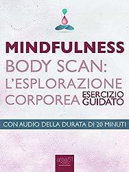 Mindfulness - Body Scan. L'esplorazione corporea: Esercizio guidato