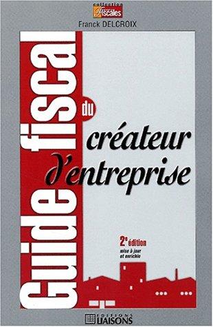 Guide fiscal du créateur d'entreprise par Franck Delcroix