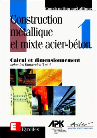 CONSTRUCTION METALLIQUE ET MIXTE ACIER BETON. Tome 1, Calcul et dimensionnement selon les Eurocodes 3 et 4