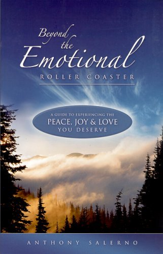Beyond The Emotional Roller Coaster: A Guide to Experiencing the Peace, Joy & Love You Deserve by Anthony Salerno (15-May-2007) Paperback