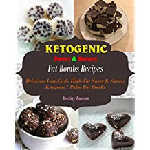 Fat Bombs: Delicious Low-Carb High-Fat Sweet and Savory Ketogenic & Paleo Fat Bombs (English Edition)