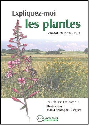 Expliquez-moi les plantes... : Voyage en botanique