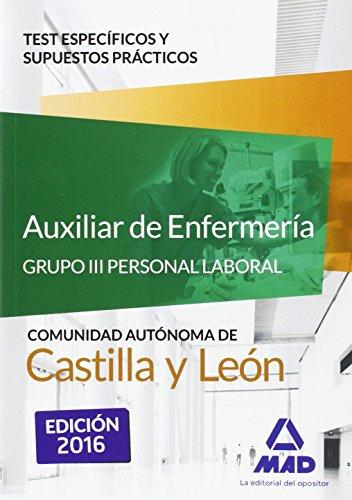 Auxiliar de Enfermería (Grupo III Personal Laboral de la Junta de Castilla y León). Test específicos y supuestos prácticos