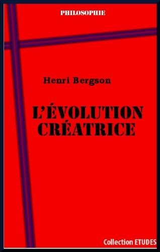 L'évolution créatrice par Henri Bergson