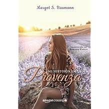 Mi historia en la Provenza by Margot S. Baumann (2016-04-26)